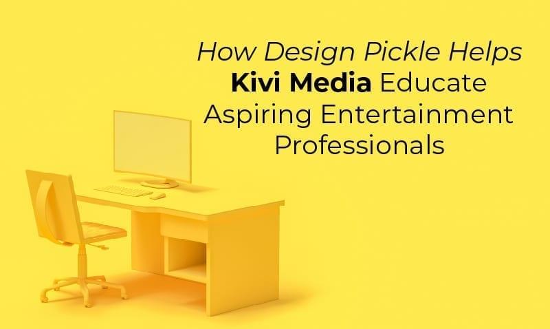 How Design Pickle Helps Kivi Media Educate Aspiring Entertainment Professionals